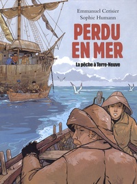 Sophie Humann et Emmanuel Cerisier - Perdu en mer - La pêche à Terre-Neuve.
