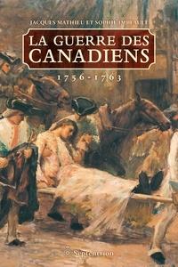 Sophie Imbeault et Jacques Mathieu - La Guerre des Canadiens. 1756-1763.