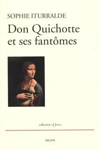 Sophie Iturralde - Don Quichotte et ses fantômes.