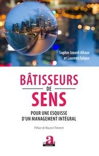 Sophie Izoard-allaux et Laurent Falque - Bâtisseurs de sens - Pour une esquisse d'un management intégral.