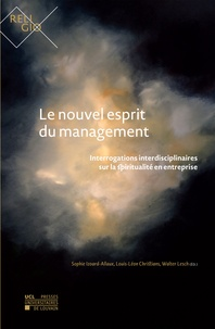 Sophie Izoard-allaux et Louis-Léon Christians - Le nouvel esprit du management - Interrogations interdisciplinaires sur la spiritualité en entreprise.
