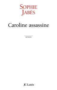 Sophie Jabes - Caroline assassine.