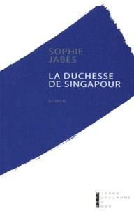 Sophie Jabès - La duchesse de Singapour.