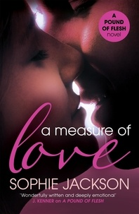 Sophie Jackson - A Measure of Love: A Pound of Flesh Book 3 - A powerful, addictive love story.
