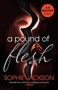 Sophie Jackson - A Pound of Flesh: A Pound of Flesh Book 1 - A powerful, addictive love story.