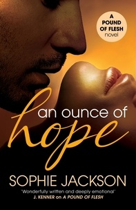 Sophie Jackson - An Ounce of Hope: A Pound of Flesh Book 2 - A powerful, addictive love story.