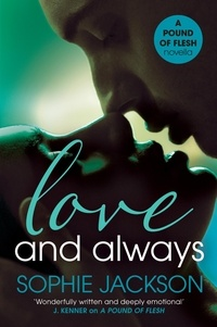 Sophie Jackson - Love and Always: A Pound of Flesh Novella 1.5 - A powerful, addictive love story.