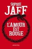 Sophie Jaff - L'Amour est rouge.