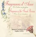 Sophie Jama et Robert Castellana - Fragances d'azur - De l'odeur au parfum, Edition bilingue français-anglais.