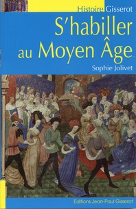 Sophie Jolivet - S'habiller au Moyen âge.