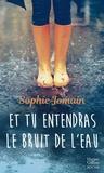 Sophie Jomain - Et tu entendras le bruit de l'eau - Un roman féminin feel-good mêlant amour, introspection et découverte de soi.