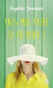 Sophie Jomain - Fais-moi taire si tu peux ! - une comédie romantique drôle et originale.