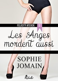 Sophie Jomain - Felicity Atcock - 1 - Les anges mordent aussi.