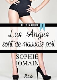Sophie Jomain - Felicity Atcock - 3 - Les anges sont de mauvais poil.