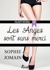 Sophie Jomain - Felicity Atcock - 4 - Les anges sont sans merci.