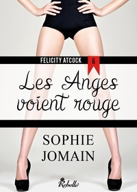 Sophie Jomain - Felicity Atcock - 6 - Les anges voient rouge.