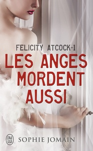 Sophie Jomain - Felicity Atcock Tome 1 : Les anges mordent aussi.