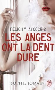 Sophie Jomain - Felicity Atcock Tome 2 : Les anges ont la dent dure.