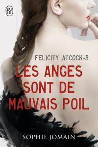 Sophie Jomain - Felicity Atcock Tome 3 : Les anges sont de mauvais poil.