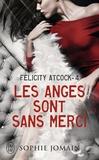 Sophie Jomain - Felicity Atcock Tome 4 : Les anges sont sans merci.