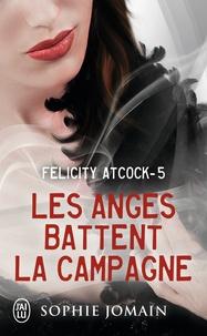 Sophie Jomain - Felicity Atcock Tome 5 : Les anges battent la campagne.