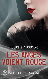 Sophie Jomain - Felicity Atcock Tome 6 : Les anges voient rouge.