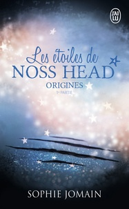 Sophie Jomain - Les étoiles de Noss Head Tome 4 : Origines - 1re partie.