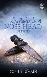 Sophie Jomain - Les étoiles de Noss Head Tome 5 : Origines - 2e partie.