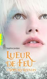 Sophie Jordan - Lueur de feu Tome 2 : Soeurs rivales.