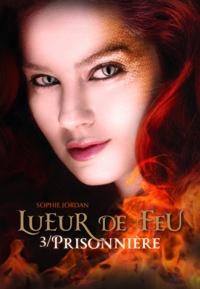 Sophie Jordan - Lueur de feu Tome 3 : Prisonnière.