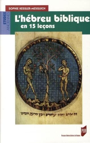 Sophie Kessler-Mesguich - L'hébreu biblique en 15 leçons - Grammaire fondamentale Exercices corrigés Textes bibliques commentés Lexique hébreu-français.