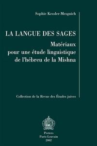 Sophie Kessler-Mesguich - La langue des sages - Matériaux pour une étude liguistique de l'hébreu de la Mishna.
