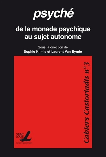 Cahiers Castoriadis N° 3 Psyché. De la monade psychique au sujet autonome