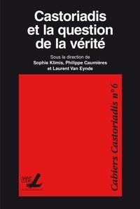 Sophie Klimis et Philippe Caumières - Castoriadis et la question de la vérité.