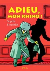Sophie Koechlin - Adieu, mon rhino !.