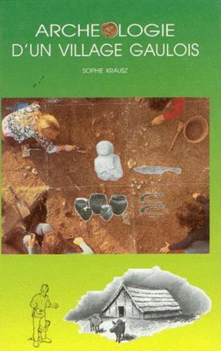 Sophie Krausz - Archéologie d'un village gaulois.