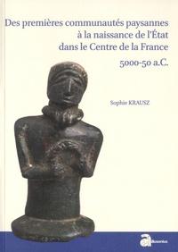 Sophie Krausz - Des premières communautés paysannes à la naissance de l'Etat dans le Centre de la France (5000-50 a.C.).