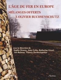 Sophie Krausz et Anne Colin - L'âge du Fer en Europe - Mélanges offerts à Olivier Buchsenschutz.