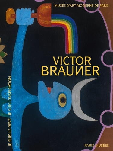 Sophie Krebs - Victor Brauner - Je suis le rêve - Je suis l'inspiration.