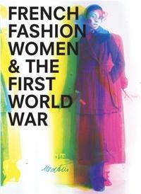 Sophie kurkdjian Maude bass-krueger et Kurkdjian Sophie - French fashion, women, and the first world war.