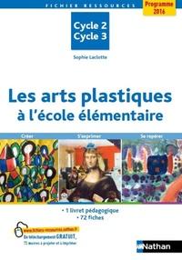 Les arts plastiques à l'école élémentaire- Cycle 2, cycle 3 - Sophie Laclotte |