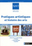 Sophie Laclotte - Pratiques artistiques et histoire des arts Cycle 3 - Arts de l'espace, arts du quotidien, arts visuels.