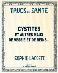Sophie Lacoste - Cystites, calculs et autres maux de vessie et de reins....