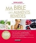 Sophie Lacoste - Ma bible des aliments remèdes.