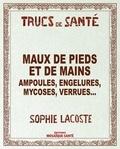 Sophie Lacoste - Maux de pieds et de mains - Ampoules, engelures, mycoses, verrues....