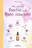 Sophie Lacoste - Mon cahier de recettes aux huiles essentielles.