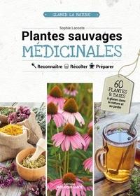 Sophie Lacoste - Plantes sauvages médicinales - Reconnaître, récolter, préparer.
