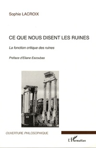 Sophie Lacroix - Ce que nous disent les ruines - Le fonction critique des ruines.
