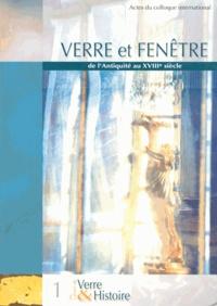 Sophie Lagabrielle et Michel Philippe - Verre et Fenêtre de l'Antiquité au XVIIIe siècle.