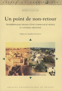 Sophie Laligant - Un point de non-retour - Anthropologie sociale d'une communauté rurale et littorale bretonne.